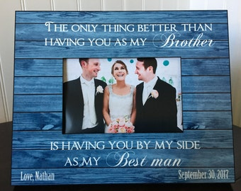 Best man brother personalized picture frame // wedding gift Groomsman  // The only thing better than having you as my brother // 4x6 photo