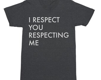 I Respect You Respecting Me - Broad City Shirt - Broad City T-Shirt - Feminism Shirt - Feminist Shirt - Funny T-Shirt - Funny Shirt - Ilana