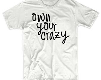 Funny T-Shirts - Funny T-Shirt - Funny Womens T-Shirt - Ladies Funny Tees - Own your Crazy Shirt - Crazy Shirt - Tumblr Tee - Tumblr T-Shirt