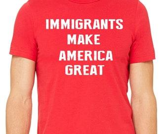 Immigrants Make America Great Tshirt, Not My POTUS, Election Shirt, Anti Trump Tee, Resist Republicans,Equal Rights, Make America Great