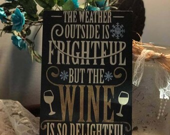 The Weather Outside IS Frightful But The Wine Is SO Delightful - Wooden Sign- Hand-Painted
