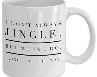 Funny Christmas coffee mug - I don't always jingle, but when I do, I jingle all the way