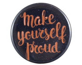 "Make Yourself Proud 1.25"" Button Pin"