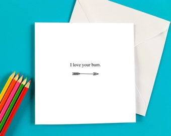 I Love Your Bum, Valentines Day Card, Anniversary Card, Birthday Card, Miss You Card, I love you Card, Sunshine and Giggles