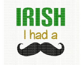 Irish I had a Mustache SVG, cutting file, vinyl file, svg, st patricks, svg file, cameo file, cricut file, cricut design, st patricks cameo