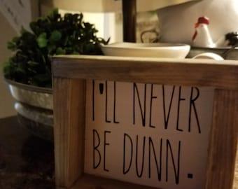 I'll Never Be Dunn