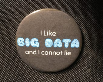 "I like Big Data and I cannot lie 25mm (1""), 38mm (1 1/2"") or 58mm (2 1/4"") pin button badge or 25mm (1"") fridge magnet"