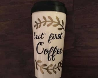 But first Coffee/ Coffee cup/ coffee tumbler/ 2go cup/ 16 ounce BPA free