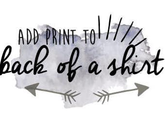 Add Print to the Back of Any Shirt. **Must be pre-approved before purchasing**