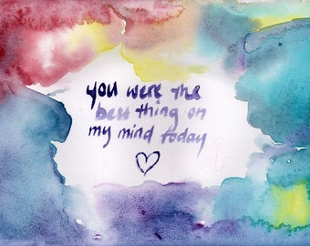 You Were the Best Thing On My Mind Today (Print)