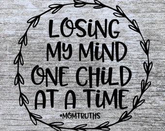 mom svg | mom life svg | funny svg | #momtruths svg | losing my mind one child at a time | svg cutting file |