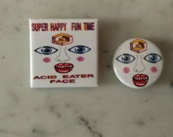 Super Happy Fun Time Acid Eater Face pins/buttons