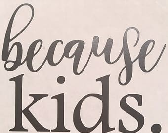 Because kids. Vinyl decal