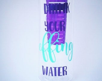 Drink your effing water! Infuser water bottle for fruit-Infuser water bottle with quote. Water bottle with quote-Personalized water bottle