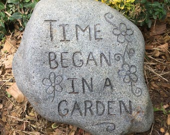 Time Began in a Garden 8x8x5 Engraved Rock Stone inspired religion nature art inscibed saying