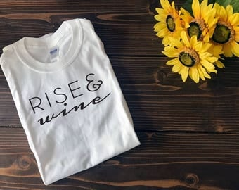 Rise and Wine | Custom T Shirt | Create Your Own T Shirt | Custom Sayings | Graphic Tees | T Shirts | Slogan T Shirt