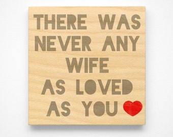 """Valentines Day Gift for Wife- Valentines Gift for Wife- Never Any Wife as Loved as You Art Block Sign- 4"""" x 4"""" Birthday Gift from Husband"""
