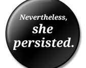 Nevertheless, She Persisted, Black, Button, Lapel Pin, Anna Joyce, Portland, OR