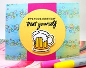 """CARD - RESERVED - Birthday - """"It's Your Birthday - Treat Yourself"""" with beer glass"""