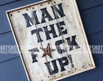 Man The F*ck Up, Badass, Rebel, Tough guy, Vintage-looking Pallet wood hand made, hand painted sign
