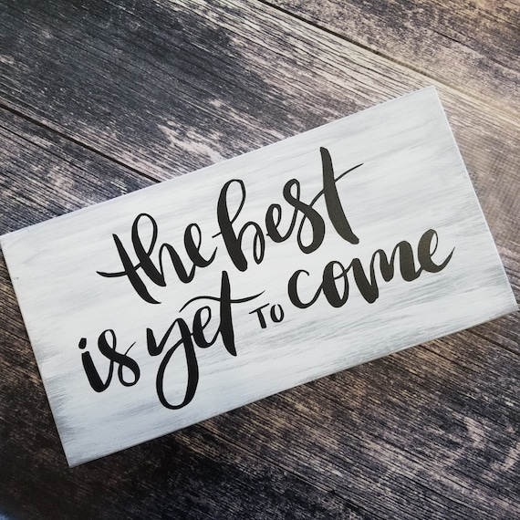 The Best is Yet to Come 14 x 7 Pine Wood Painted Sign