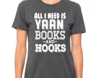 All I need is Yarn Books and Hooks Shirt, Womens shirt, Christmas Gift, Birthday Gift, Wife Gift, Funny Knitting T shirt, Knitting Hooks