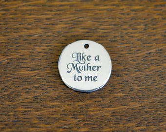 Like a Mother to me Custom Laser Engraved Charm CC612