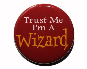 Trust Me I'm A Wizard - Pinback Button Badge 1 1/2 inch 1.5 - Keychain Magnet or Flatback