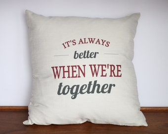 It's Always Better When We're Together Decorative Pillow Cover|Wedding Gift | Cotton Anniversary Present | Boyfriend or Girlfriend Gift Idea