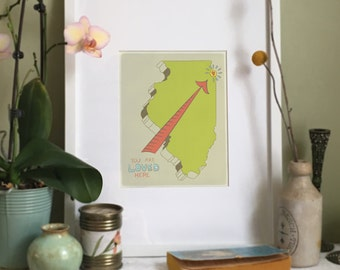 You Are Loved Here - ILLINOIS personalized map ( 8x10 Fine Art Print )