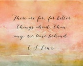 C.S. Lewis Quote - There Are Far Better Things Ahead Quote - CS Lewis - Narnia Quote - Optimistic Quote - Literary Quote -