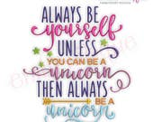 Always Be Yourself  Unless You Can Be A Unicorn Then Always Be A Unicorn -  Instant Download Machine Embroidery Design