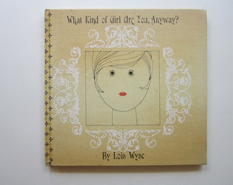 vintage book - What Kind of GIRL Are You Anyway - by Lois Wyse - circa 1965