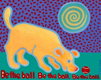 Yellow Dog art Be the Ball Be the Ball Be the Ball acrylic painting copyright Hillary Vermont