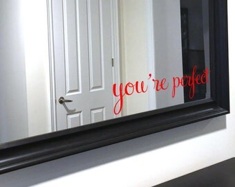 You're Perfect - Mirror Decals Holiday Home Decor Choose Your Style and Colour