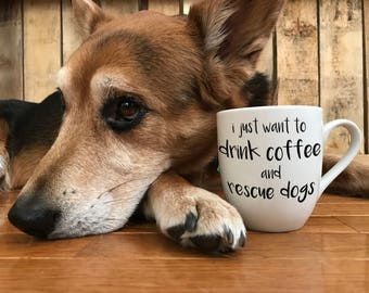 "Hand Painted Coffee Cup - ""I just want to drink coffee and rescue dogs"" Quote (Proceeds to Dog Rescue) Coffee Cup Mug : FREE SHIPPING"