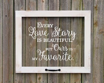 Farmhouse Window, Every Love Story is Beautiful but Ours is My Favorite, Faux window, anniversary gift, farmhouse wall art, rustic window