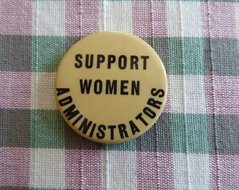 Support Women Administrators  Women's Rights Cause Button  Feminist Equality Vintage Orig 70's 80's  Pinback