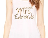 personalized Future Mrs Tank Top - looser, flowy , fun bride top , wide neck tank - gold glitter writing - custom shirts