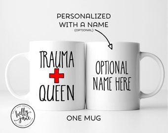Trauma Queen ER Nurse Mug Personalized | Nurse Gift | Doctor Gift | Gift for Surgeon | Emergency Room | Trauma Team | Making a Difference