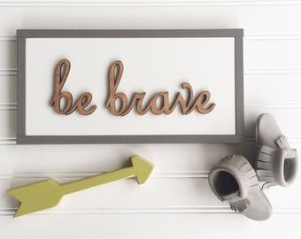 Be Brave Sign . Baby Shower . Baby Gift . Woodland Nursery Sign . 3D Sign . Be Brave . Rustic Nursery . Toddler Room . Boho Nursery