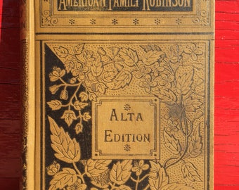 Antique book American Family Robinson Alta Edition or The Adventures of a Family Lost in the Great Desert of the West, Belisle D W