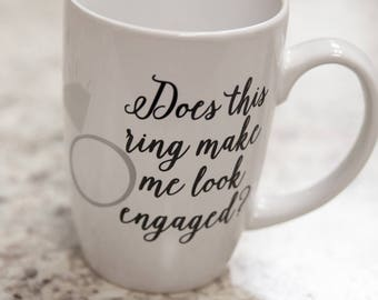 SALE. Does this ring make me look engaged? with diamond ring. Personalized coffee mug. Engagement gift. Engagement personalized glass.