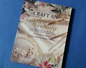 Craft an Elegant Wedding by Naomi Baker and Tammy Young, vintage DIY wedding book, vintage craft book, 1995