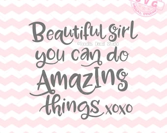 Beautiful Girl you can do Amazing things SVG Vector File, Quote Instant Download, SVG for cricut, Vinyl Cutter clipart, DIY Nursery -tds212