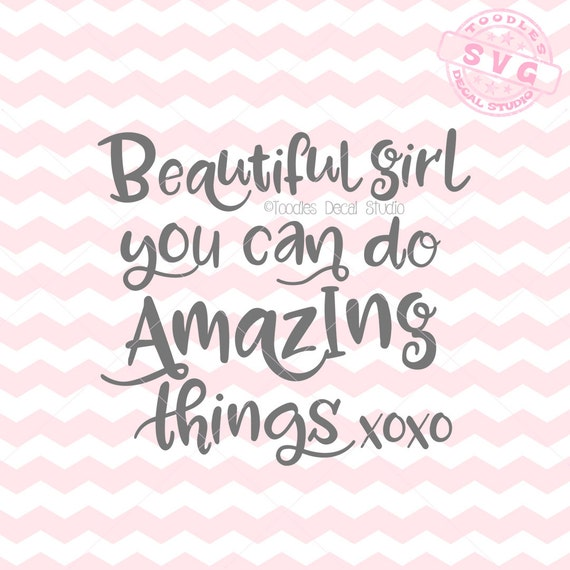 Do Amazing Things: Beautiful Girl You Can Do Amazing Things SVG Vector File