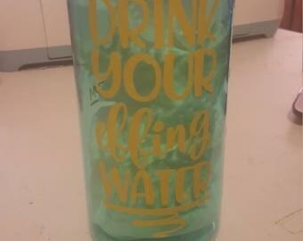 Drink Your Effin Water Tracker Bottle