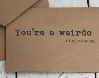 You're a weirdo, funny cards, flirty cards, naughty cards, sarcastic cards, witty cards, inappropriate humor, naughty notes, fun & flirty