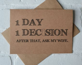 1 DAY 1 DECISION after that ask my WIFE be my groomsman card funny card bridal party card groomsman proposal funny best man wedding cards