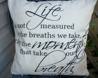 Farmhouse Inspirational Quote Pillow Cover, Life Quote, Life is not measured by the breaths we take,  18 x 18, Farmhouse Style Pillow Cover